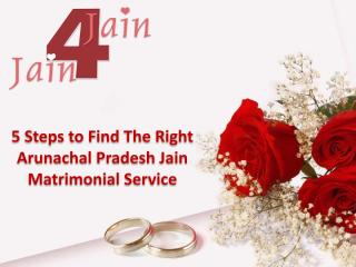 5 Steps to Find the Right Arunachal Pradesh Jain Matrimonial Service.pdf