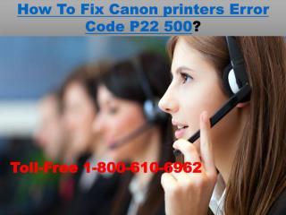 +1-800-610-6962 How To Fix Canon printers Error Code P22 500.pdf