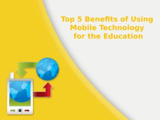 Top 5 Benefits of Using Mobile Technology for the Education.pptx