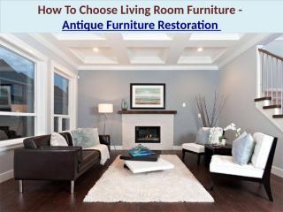 How To Choose Living Room Furniture - Antique Furniture Restoration.pptx